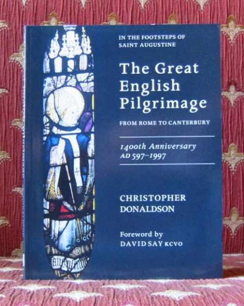 Image for THE GREAT ENGLISH PILGRIMAGE, FROM ROME TO CANTERBURY, 1400th anniversary AD 597 - 1997