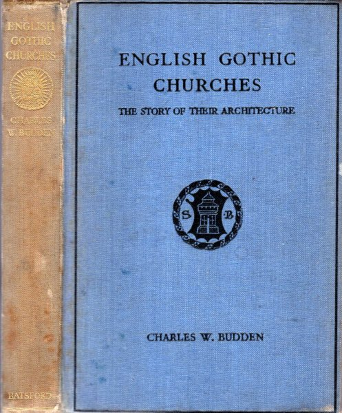 Image for ENGLISH GOTHIC CHURCHES, the story of their architecture