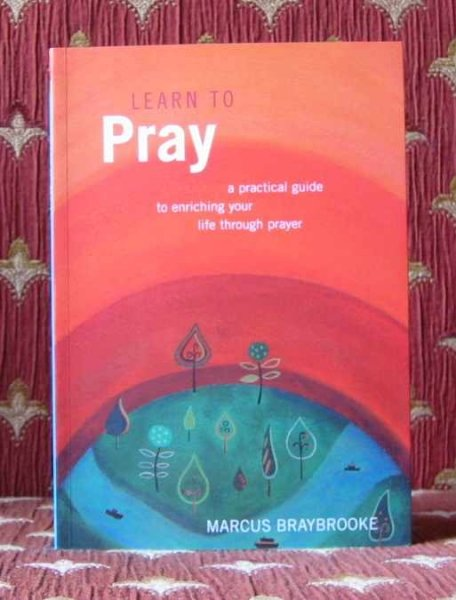 Image for LEARN TO PRAY, a practical guide to enriching your life through prayer