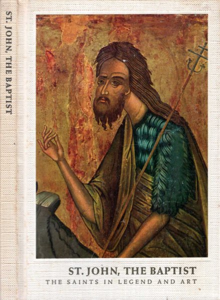Image for ST. JOHN THE BAPTIST  (The Saints in Legend and Art, volume 18)