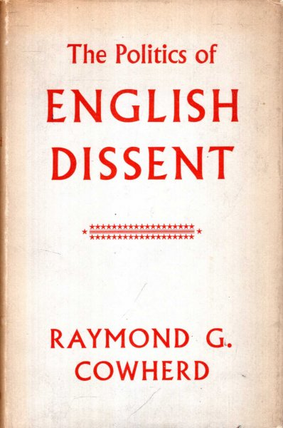 Image for THE POLITICS OF ENGLISH DISSENT the religious aspects of Liberal and Humanitarian Reform Movements from 1815 to 1848