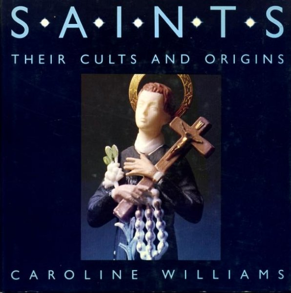 Image for SAINTS, their cults and origins