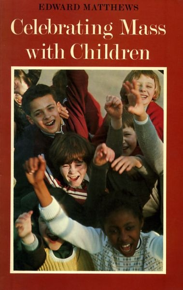 Image for CELEBRATING MASS WITH CHILDREN a commentary on the Directory for Masses with Children