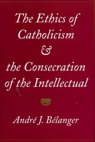 Image for THE ETHICS OF CATHOLICISM AND THE CONSECRATION OF THE INTELLECTUAL