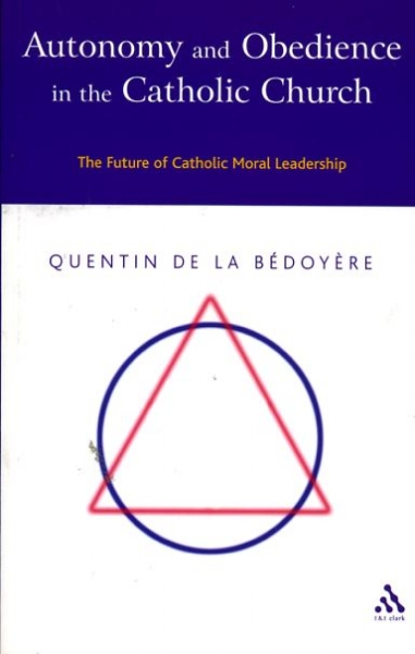 Image for AUTONOMY AND OBEDIENCE IN THE CATHOLIC CHURCH, the future of Catholic moral leadership