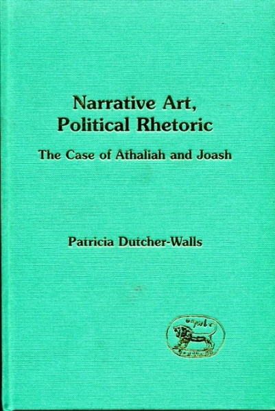 Image for NARRATIVE ART, POLITICAL RHETORIC, the case of Athaliah and Joash