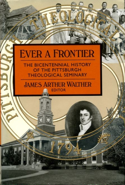 Image for EVER A FRONTIER the bicentennial history of the Pittsburgh Theological Seminary
