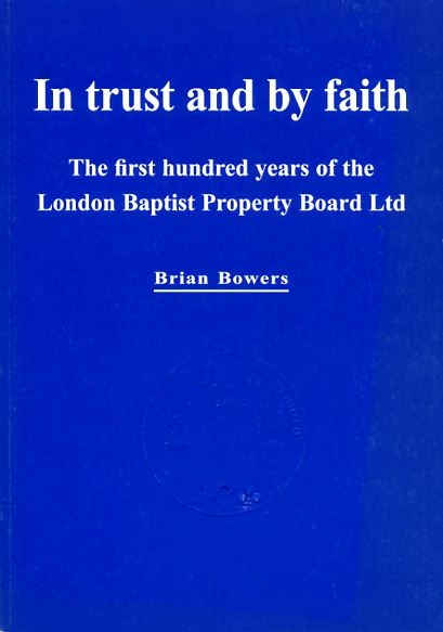 Image for IN TRUST AND BY FAITH the first hundred years of the London Baptist Property Board Ltd
