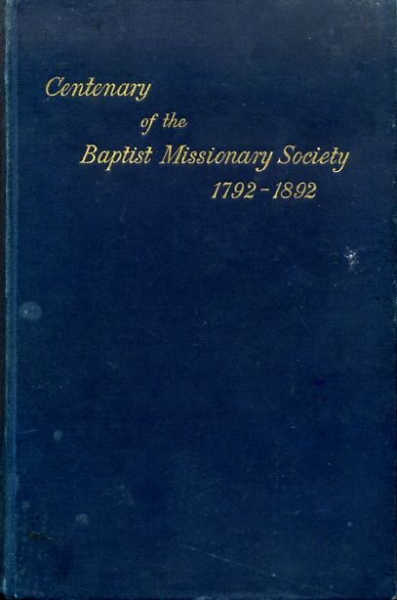 Image for THE CENTENARY VOLUME OF THE BAPTIST MISSIONARY SOCIETY 1792-1892