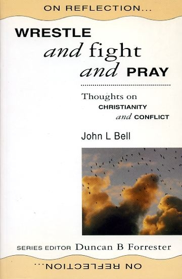 Image for WRESTLE AND FIGHT AND PRAY thoughts on Christianity and conflict