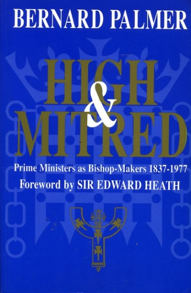 Image for HIGH & MITRED Prime Ministers as Bishop-makers 1837-1977