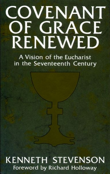 Image for Covenant of Grace Renewed, a vision of the Eucharist in the seventeenth century