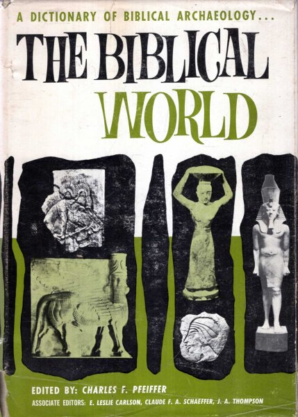 Image for The Biblical World, a Dictionary of Biblical Archaeology