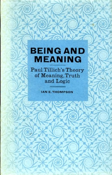 Image for BEING AND MEANING Paul Tillich's Theory of Meaning, Truth and Logic