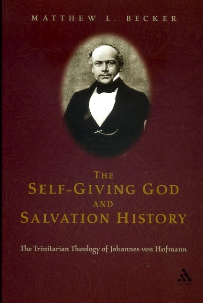 Image for The Self-Giving God and Salvation History : the Trinitarian theology of Johannes von Hofmann