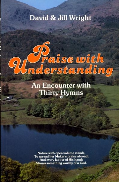 Image for PRAISE WITH UNDERSTANDING an encounter with thirty hymns