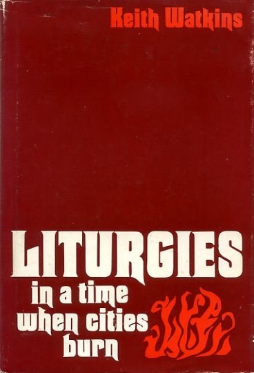 Image for LITURGIES IN A TIME WHEN CITIES BURN