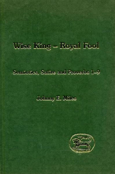 Image for WISE KING-ROYAL FOOL semiotics, satire and Proverbs 1-9