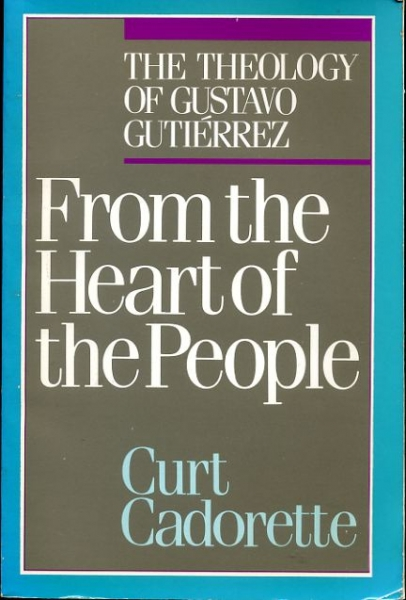 Image for FROM THE HEART OF THE PEOPLE the theology of Gustavo Gutierrez