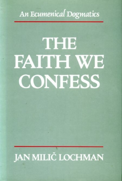 Image for THE FAITH WE CONFESS, an ecumenical dogmatics