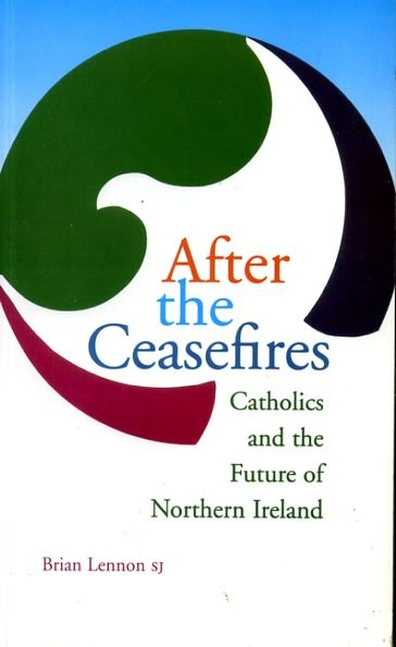 Image for AFTER THE CEASEFIRES Catholics and the future of Northern Ireland