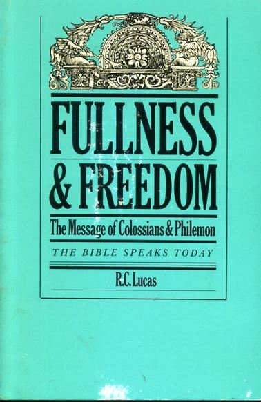 Image for FULLNESS AND FREEDOM the message of Colossians and Philemon (Bible Speaks Today)