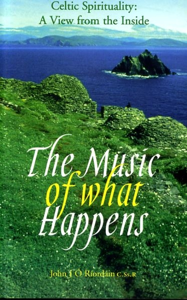 Image for THE MUSIC WHAT HAPPENS Celtic Spirituality - a view from the inside