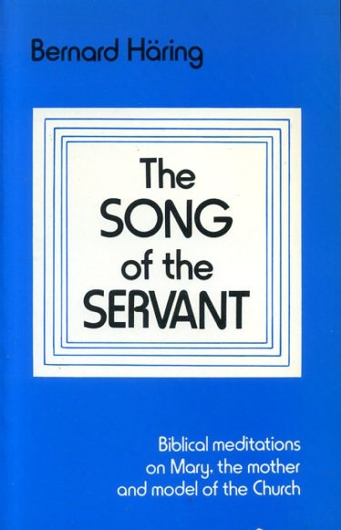 Image for THE SONG OF THE SERVANT Biblical meditations on Mary, the mother and model of the Church