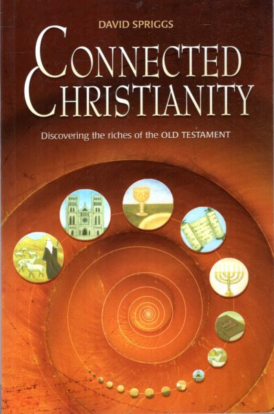 Image for CONNECTED CHRISTIANITY discovering the riches of the Old Testament