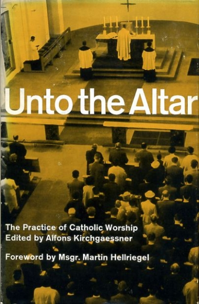 Image for UNTO THE ALTAR the practice of Catholic Worship