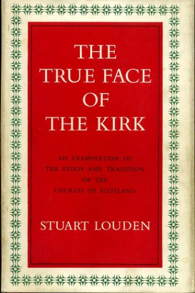 Image for THE TRUE FACE OF THE KIRK an examination of the ethos and traditions of the Church of Scotland