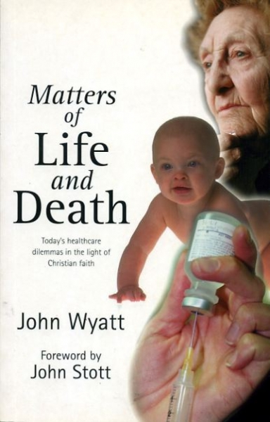 Image for MATTERS OF LIFE AND DEATH today's healthcare dilemmas in the light of the Christian faith