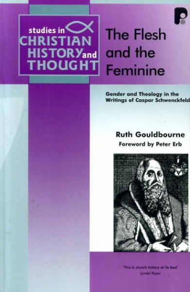 Image for THE FLESH AND THE FEMININE Gender and theology in the writings of Caspar Schwenckfeld