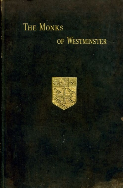 Image for The Monks of Westminster : Being A Register of the Brethren of the Convent from the time of  The Confessor to the Dissolution with Lists of the Obedientiaries and An Introduction