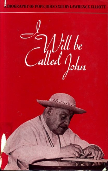 Image for I WILL BE CALLED JOHN a biography of Pope John XXIII