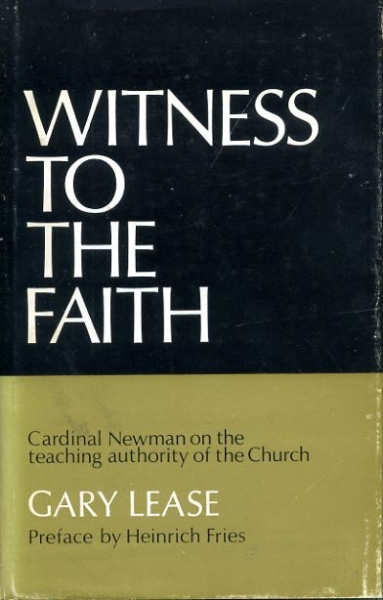 Image for WITNESS TO THE FAITH Cardinal Newman on the teaching authority of the Church