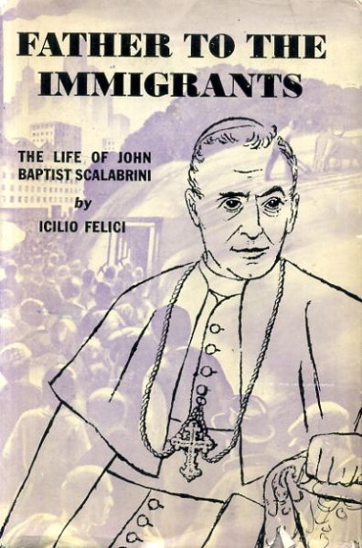 Image for FATHER TO THE IMMIGRANTS The Servant of God John Baptist Scalabrini, Bishop of Piacenza