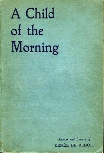 Image for A CHILD OF THE MORNING memoir and letters of Renee De Benoit