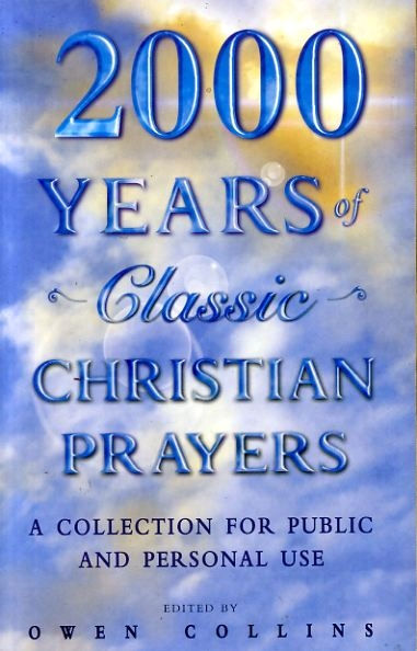 Image for 2000 YEARS OF CLASSIC CHRISTIAN PRAYERS a collection for public and personal use