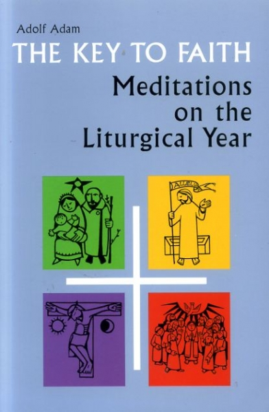 Image for THE KEY TO FAITH Meditations on the Liturgical Year