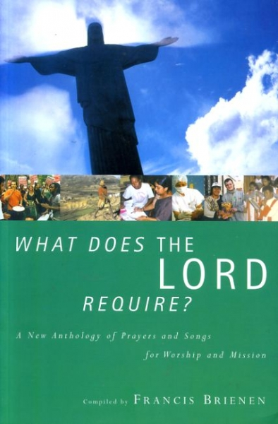 Image for WHAT DOES THE LORD REQUIRE? a new anthology of prayers and songs for worship and mission