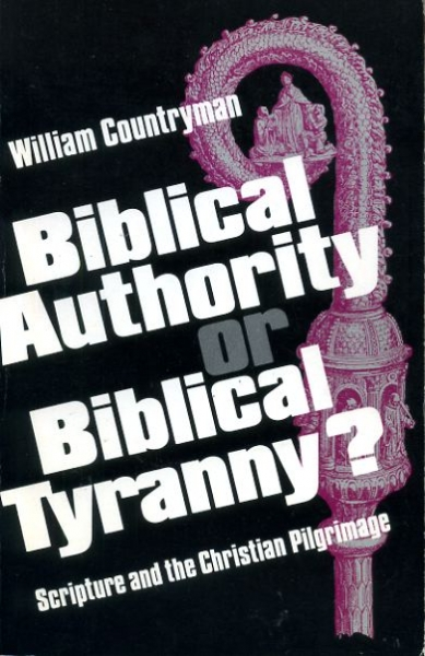 Image for BIBLICAL AUTHORITY OR BIBLICAL TYRANNY? Scripture and the Christian Pilgrimage