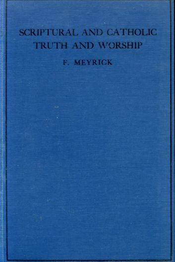 Image for SCRIPTURAL AND CATHOLIC TRUTH AND WORSHIP or The Faith and Worship of the Primitive, The Medieval and the Reformed Anglican Churches
