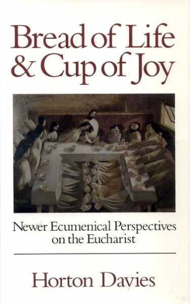 Image for BREAD OF LIFE AND CUP OF JOY newer ecumenical perspectives on the Eucharist