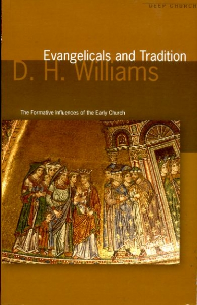 Image for Evangelicals and Tradition - the formative influences of the early Church