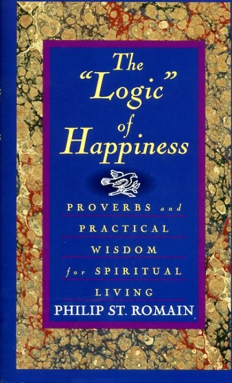 "Image for THE ""LOGIC"" OF HAPPINESS Proverbs and practical wisdom for spiritual living"