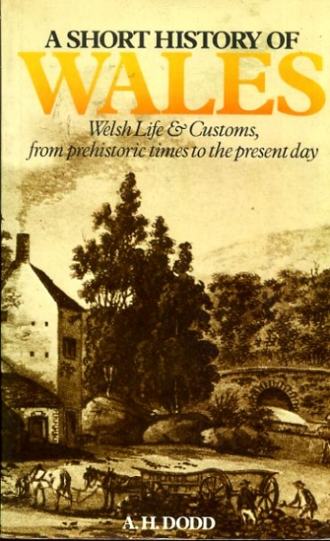 Image for A SHORT HISTORY OF WALES Welsh life and customs from prehistoric times to the present day