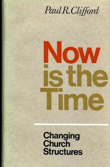 Image for NOW IS THE TIME: changing church structures