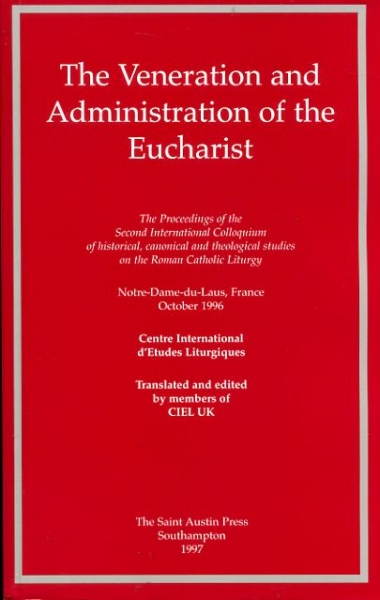 Image for THE VENERATION AND ADMINISTRATION OF THE EUCHARIST the proceedings of the second International Colloquium on the Roman Catholic Liturgy organised by the Centre d'Etudes Liturgiques