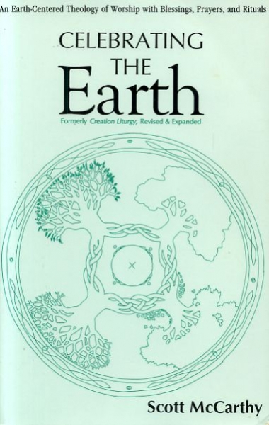 Image for CELEBRATING THE EARTH an earth-centred theology of worship with Blessings, Prayers and Rituals